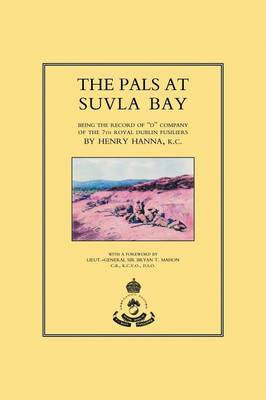 """Pals at Suvla Bay: Being the Record of """"D"""" Company of the 7th Royal Dublin Fusiliers"""