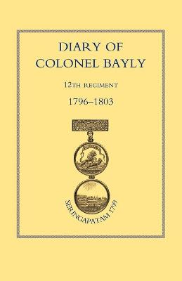 Diary of Colonel Bayly, 12th Regiment 1796-1830 (Seringapatam 1799)