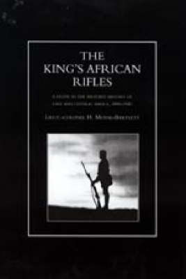 King's African Rifles: A Study in the Military History of East and Central Africa, 1890-1945
