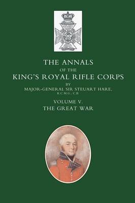 Annals of the King's Royal Rifle Corps: The Great War: v. 5