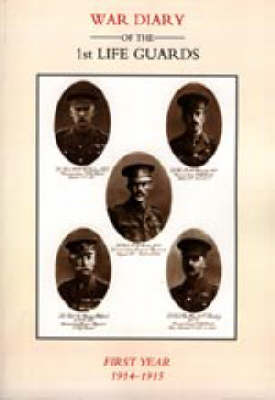 Life Guards: War Diary of the 1st Life Guards, First Year 1914-1915