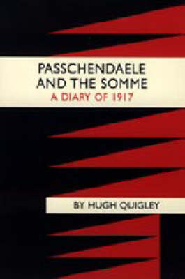 Passchendaele and the Somme. A Diary of 1917