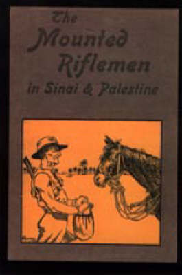 Mounted Riflemen in Sinai and Palestine. The Story of New Zealand's Crusaders