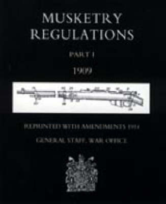 Musketry Regulations Part 1 1909 (reprinted with Amendments 1914): Pt. 1