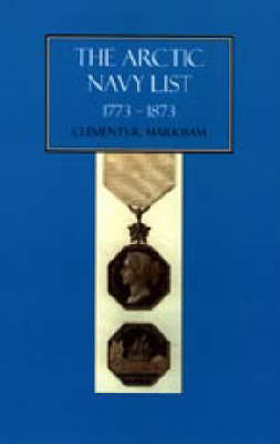 Arctic Navy List, a Century of Arctic and Antarctic Officers 1773-1873