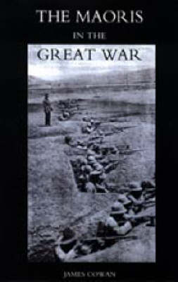 Maoris in the Great War: A History of the New Zealand Native Contingent and Pioneer Battalion - Gallipoli 1915 France and Flanders 1916-1918