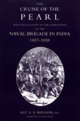 "Cruise of the ""Pearl"" with an Account of the Operations of the Naval Brigade in India"
