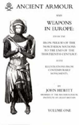 Ancient Armour and Weapons in Europe: v. 1: Iron Period to the 13th Century: v. 2: The 14th Century: v. 3: (Supplement) the 15th,16th and 17th Centuries