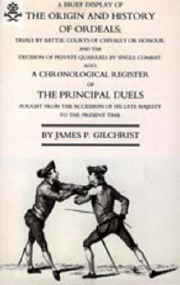 Brief Display of the Origin and History of Ordeals; (and a History of Duels): 2004