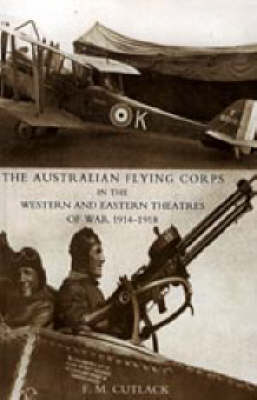 Australian Flying Corps in the Western and Eastern Theatres of War 1914-1918: 2004