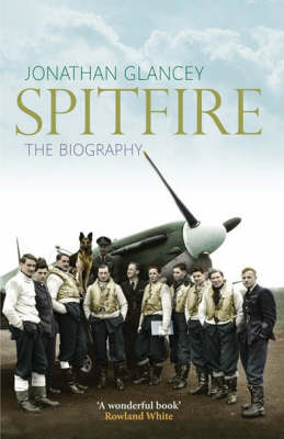 Spitfire: The Illustrated Biography
