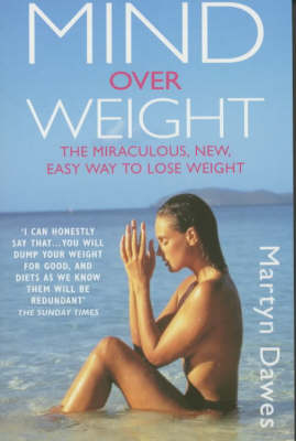 Mind Over Weight: The Miraculous New Easy Way to Lose Weight
