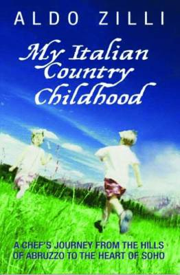 My Italian Country Childhood: A Chef's Journey from the Hills of Abruzzo to the Heart of Soho
