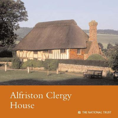 Alfriston Clergy House, Sussex: National Trust Guidebook