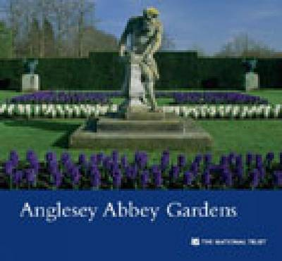 Anglesey Abbey Gardens, Cambridgeshire: National Trust Guidebook