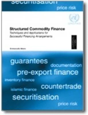 Structured Commodity Finance: Techniques and Applications for Successful Financing Arrangements