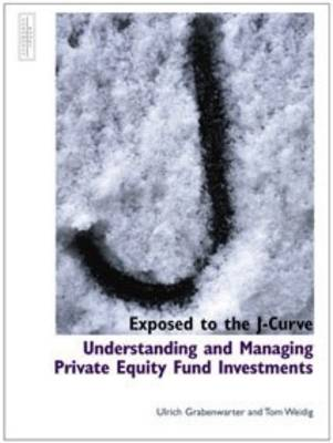 Exposed to the J-Curve: Understanding and Managing Private Equity Fund Investments