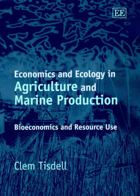 Economics and Ecology in Agriculture and Marine Production: Bioeconomics and Resource Use