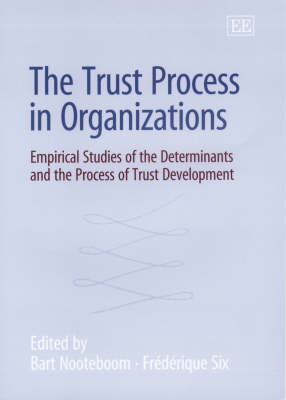 The Trust Process in Organizations: Empirical Studies of the Determinants and the Process of Trust Development