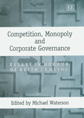 Competition, Monopoly and Corporate Governance: Essays in Honour of Keith Cowling