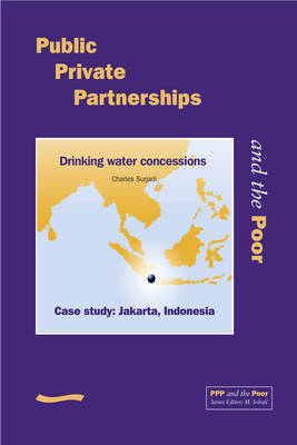 Public Private Partnerships and the Poor - Jakarta Case Study: Drinking water concessions, case study Jakarta, Indonesia