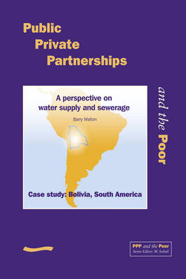 Public Private Partnerships and the Poor - Bolivia Case Study: A perspective on water supply and sewerage, case study Bolivia, South America