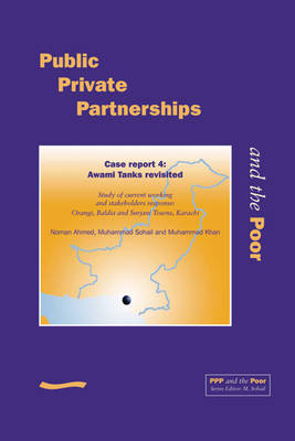 PPP and the Poor: Case Report 4. Awami Tanks Revisited. Study of Current Working and Stakeholders Response - Orangi, Baldia and Surjani Towns, Karachi
