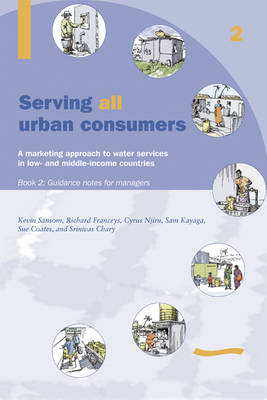 Serving All Urban Cunsumers: A Marketing Approach to Water Services in Low- and Middle-income Countries: Book 2 - Guidance Notes for Managers