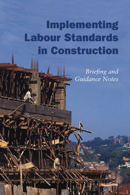 Implementing Labour Standards in Construction: briefing and guidance notes