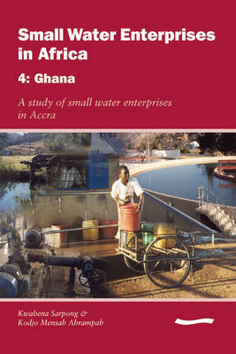 Small Water Enterprises in Africa 4 - Ghana: A Study of Small Water Enterprises in Accra