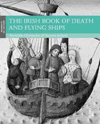 The Irish Book of Death and Flying Ships: From the Chronicles of Ancient Ireland