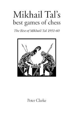 Mikhail Tal's Best Games of Chess: The Rise of Mikhail Tal 1951-1960