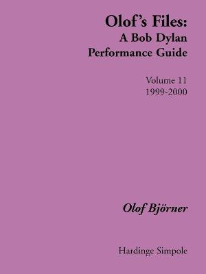 Olof's Files: A Bob Dylan Performance Guide: Volume 11: 1999-2000: v. 11