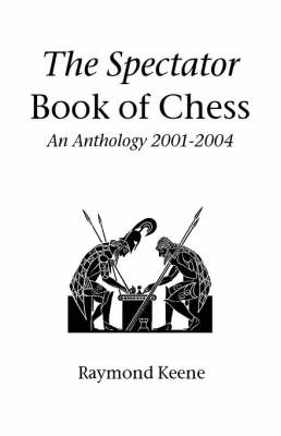 The Spectator Book of Chess: An Anthology 2001-2004