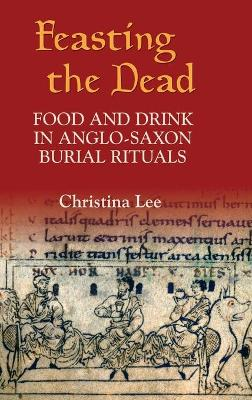 Feasting the Dead: Food and Drink in Anglo-Saxon Burial Rituals