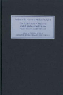 The Foundations of Medieval English Ecclesiastical History: Studies Presented to David Smith