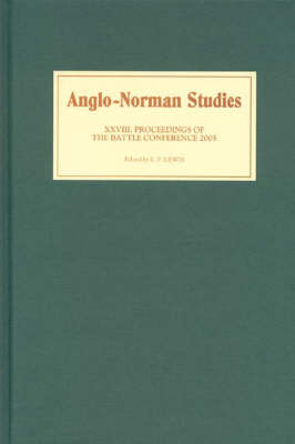 Anglo-Norman Studies XXVIII: Proceedings of the Battle Conference 2005