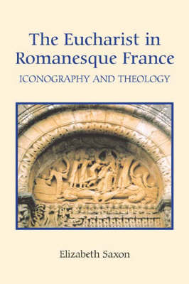 The Eucharist in Romanesque France: Iconography and Theology