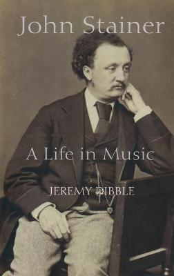 John Stainer: A Life in Music