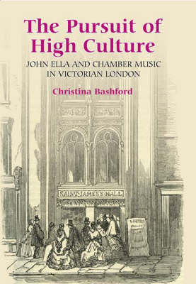 The Pursuit of High Culture: John Ella and Chamber Music in Victorian London