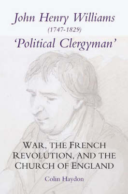 John Henry Williams (1747-1829): `Political Clergyman': War, the French Revolution, and the Church of England