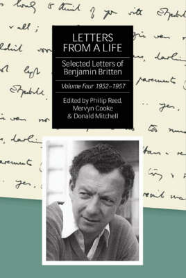 Letters from a Life: v. 4: Letters from a Life: The Selected Letters of Benjamin Britten, 1913-1976  1952-1957
