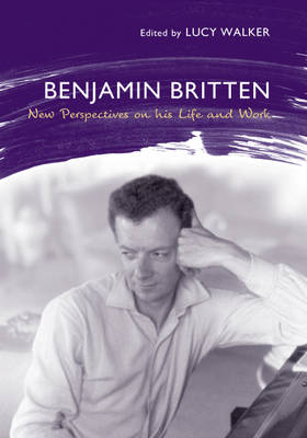 Benjamin Britten: New Perspectives on His Life and Work
