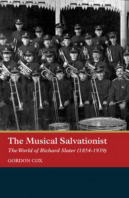 The Musical Salvationist: The World of Richard Slater (1854-1939), 'Father of Salvation Army Music'