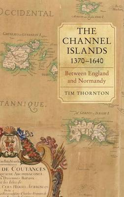 The Channel Islands, 1370-1640: Between England and Normandy