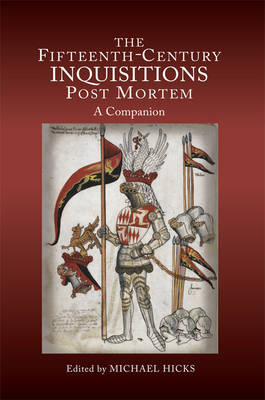 The Fifteenth-Century Inquisitions <I>Post Mortem</I>: A Companion