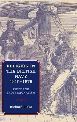Religion in the British Navy, 1815-1879: Piety and Professionalism