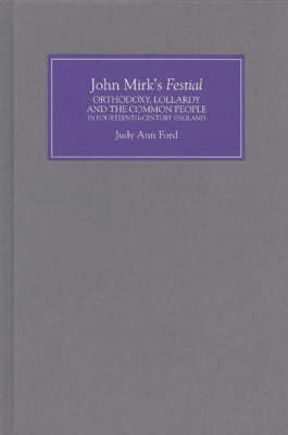 John Mirk's <I>Festial</I>: Orthodoxy, Lollardy and the Common People in Fourteenth-Century England