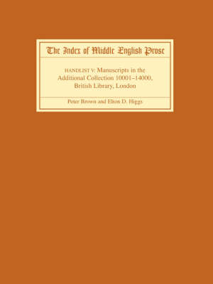 The The Index of Middle English Prose: Handlist 5: The Index of Middle English Prose Handlist V Manuscripts in the Additional Collection 10001-14000, British Library, London