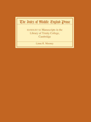 The The Index of Middle English Prose: Handlist 11: The Index of Middle English Prose, Handlist XI Manuscripts in the Library of Trinity College, Cambridge